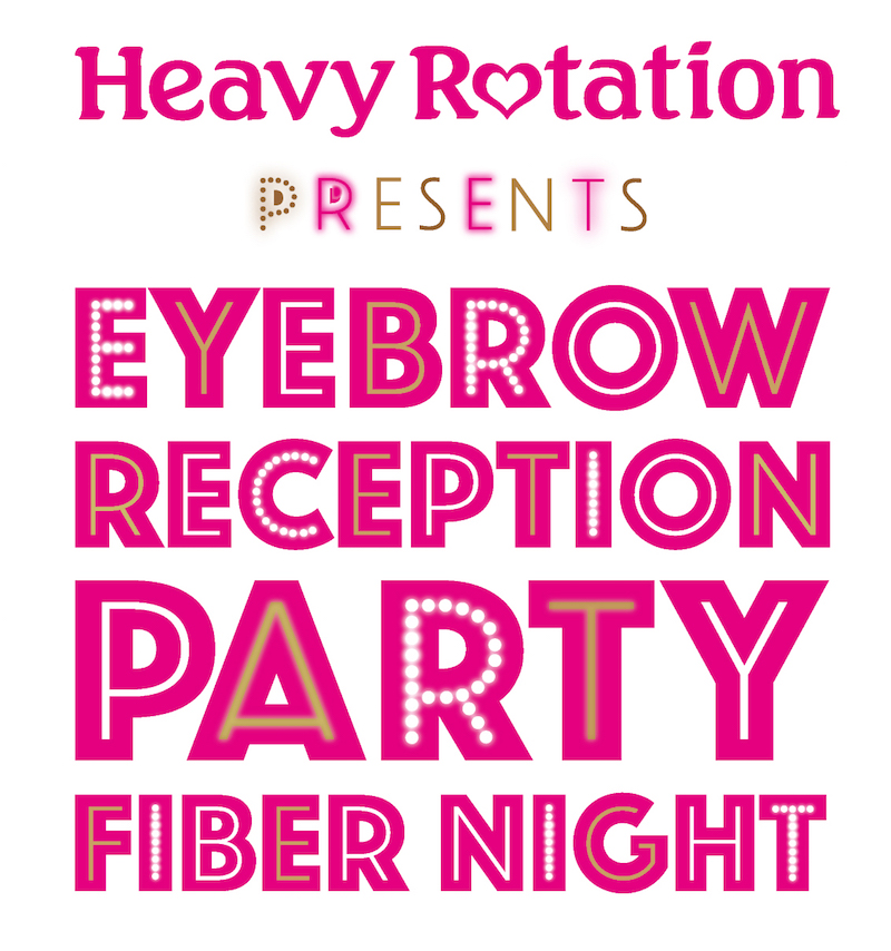 Heavy Rotation Presents  Eyebrow Reception Party Fiber Night